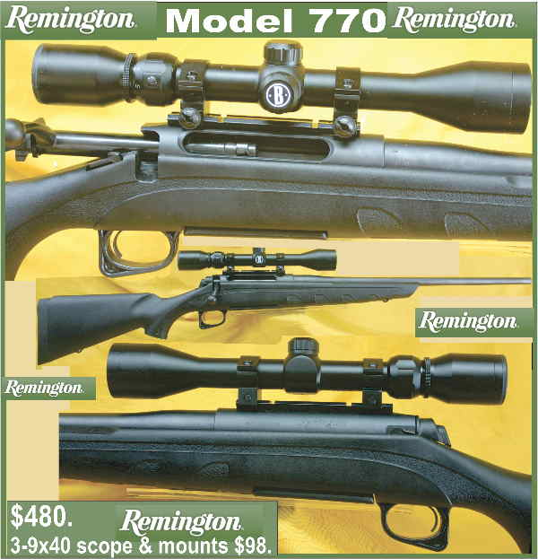 Remington Model 770 .243w,.270,.308w,.30-06s $480. 3-9x40 scope & mounts $98.